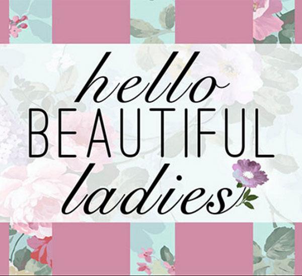 Hello Beautiful Ladies